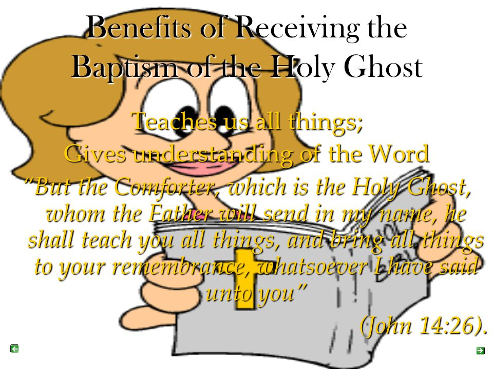 "Benefits of Receiving the Baptism of the Holy Ghost Teaches us all things; Gives understanding of the Word ""But the Comforter, which is the Holy Ghost"