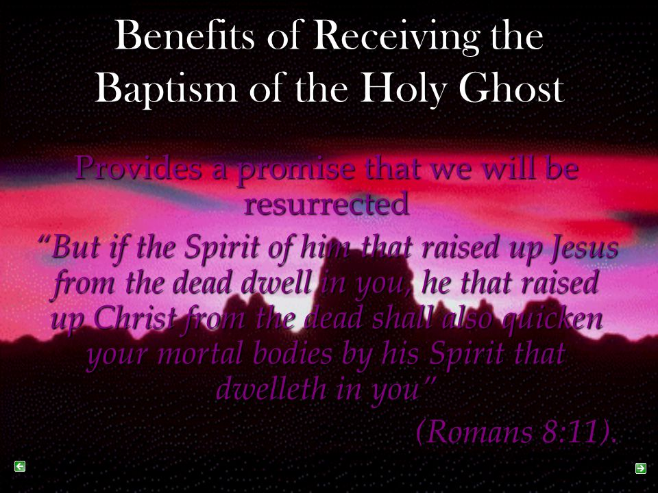 "Provides a promise that we will be resurrected ""But if the Spirit of him that raised up Jesus from the dead dwell in you, he that raised up Christ fro"