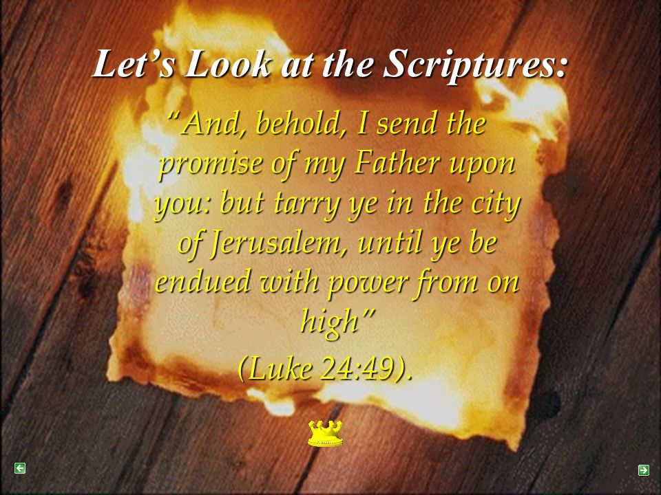 "Let's Look at the Scriptures: ""And, behold, I send the promise of my Father upon you: but tarry ye in the city of Jerusalem, until ye be endued with p"