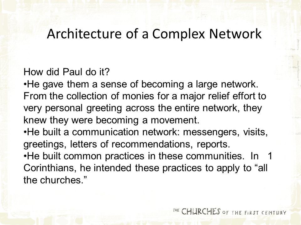 How did Paul do it. He gave them a sense of becoming a large network.