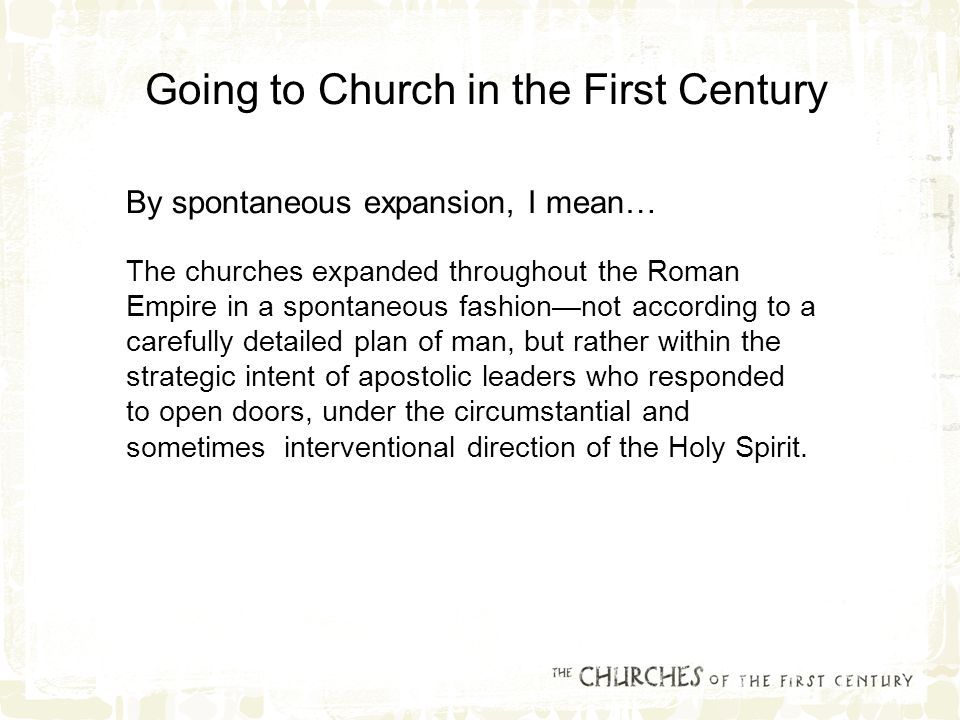 By spontaneous expansion, I mean… The churches expanded throughout the Roman Empire in a spontaneous fashion—not according to a carefully detailed plan of man, but rather within the strategic intent of apostolic leaders who responded to open doors, under the circumstantial and sometimes interventional direction of the Holy Spirit.