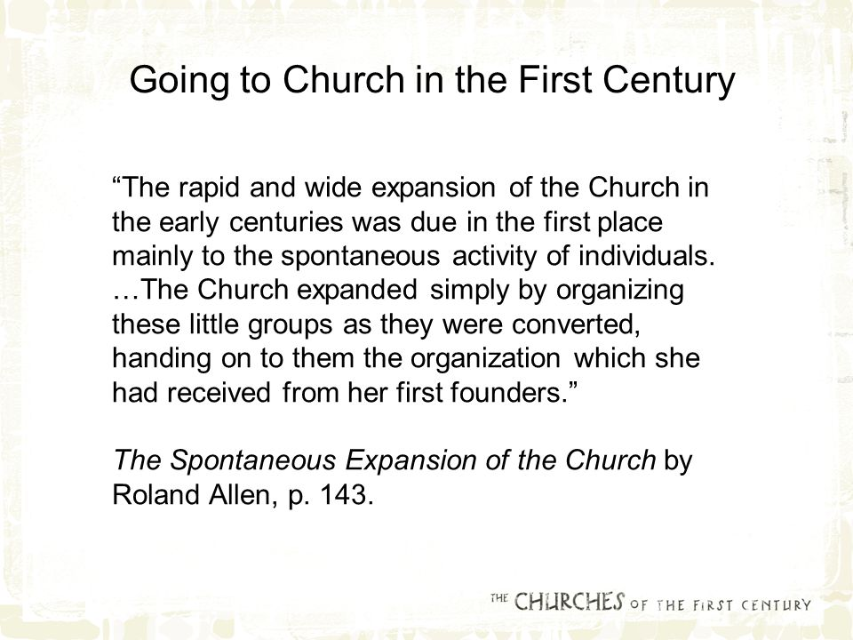 The rapid and wide expansion of the Church in the early centuries was due in the first place mainly to the spontaneous activity of individuals.