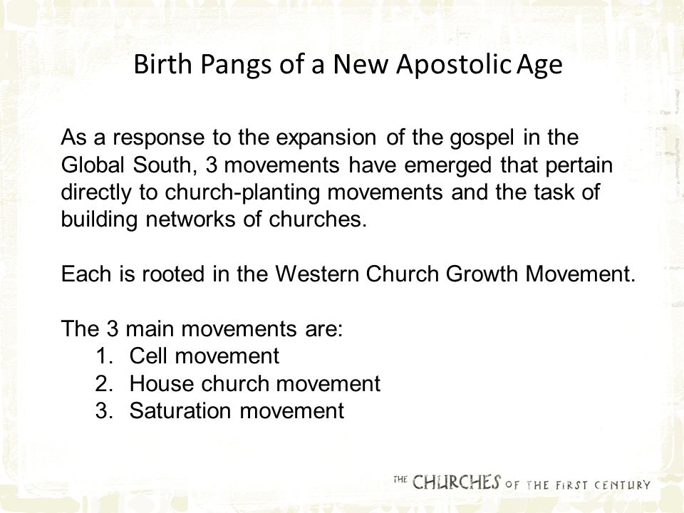 Birth Pangs of a New Apostolic Age As a response to the expansion of the gospel in the Global South, 3 movements have emerged that pertain directly to church-planting movements and the task of building networks of churches.