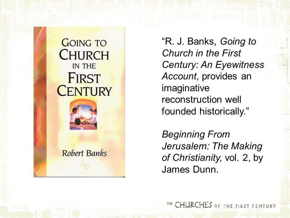 """R. J. Banks, Going to Church in the First Century: An Eyewitness Account, provides an imaginative reconstruction well founded historically."" Beginnin"