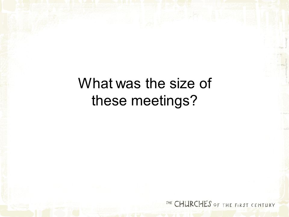 What was the size of these meetings?