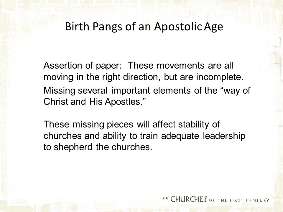 Birth Pangs of an Apostolic Age Assertion of paper: These movements are all moving in the right direction, but are incomplete.