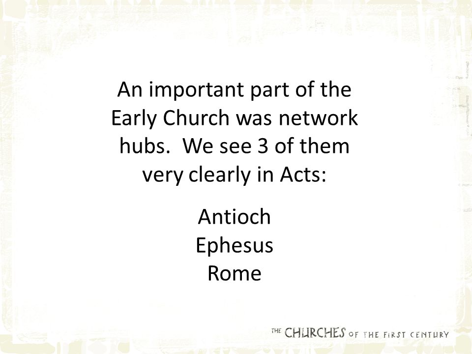 An important part of the Early Church was network hubs.