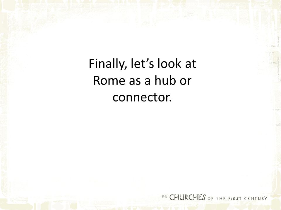 Finally, let's look at Rome as a hub or connector.