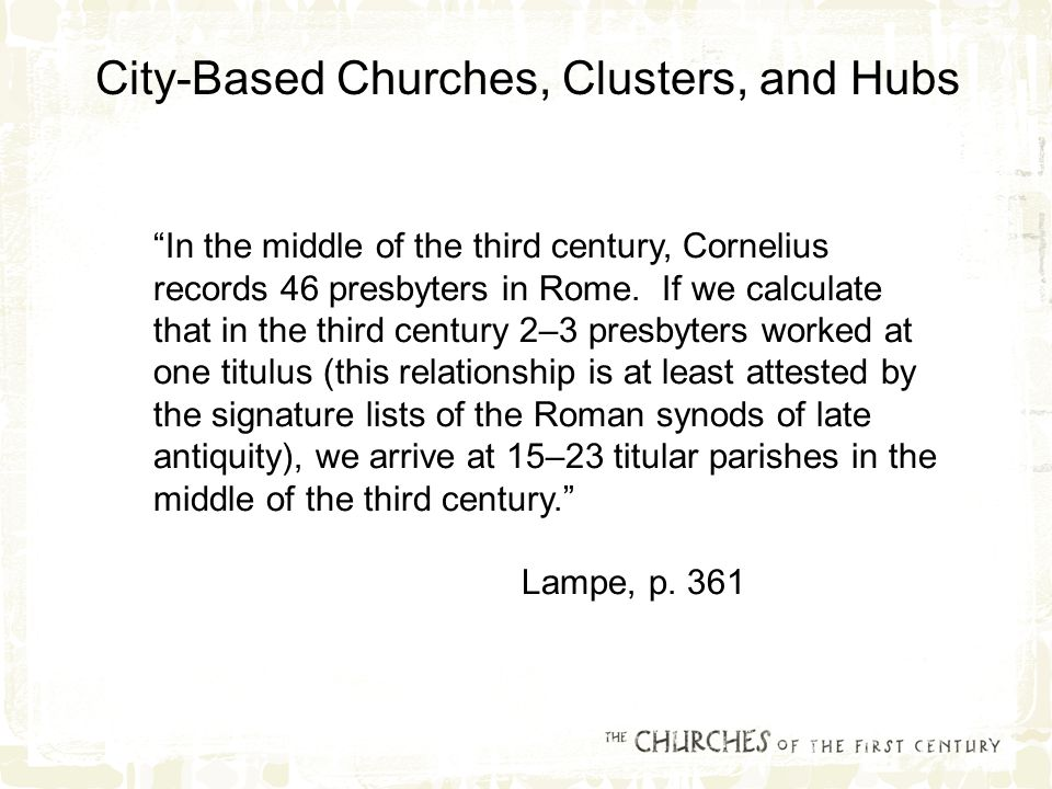 In the middle of the third century, Cornelius records 46 presbyters in Rome.