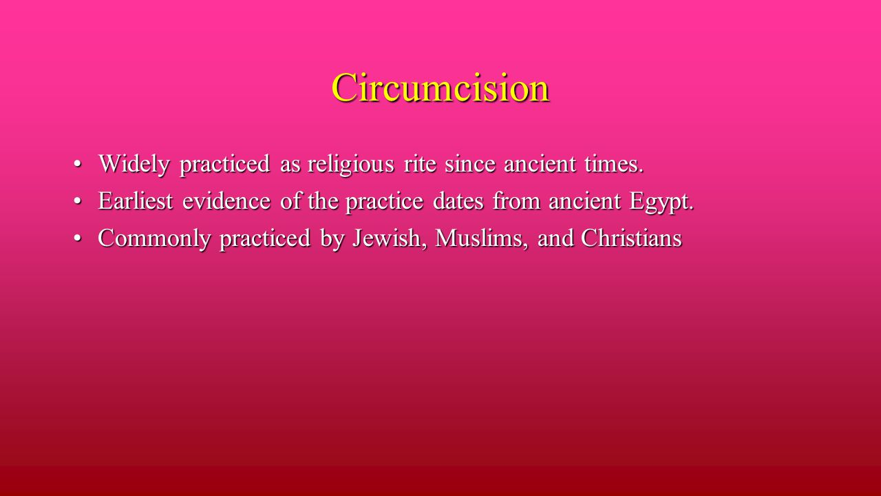 Circumcision Widely practiced as religious rite since ancient times.Widely practiced as religious rite since ancient times.