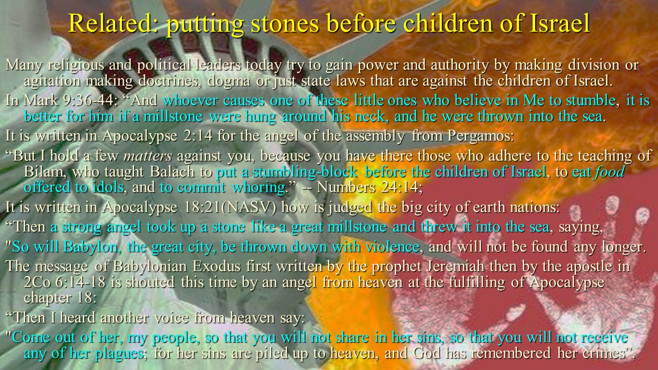Many religious and political leaders today try to gain power and authority by making division or agitation making doctrines, dogma or just state laws that are against the children of Israel.