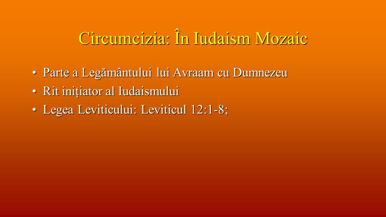 Circumcizia: În Iudaism Mozaic Parte a Legământului lui Avraam cu DumnezeuParte a Legământului lui Avraam cu Dumnezeu Rit iniţiator al IudaismuluiRit iniţiator al Iudaismului Legea Leviticului: Leviticul 12:1-8;Legea Leviticului: Leviticul 12:1-8;