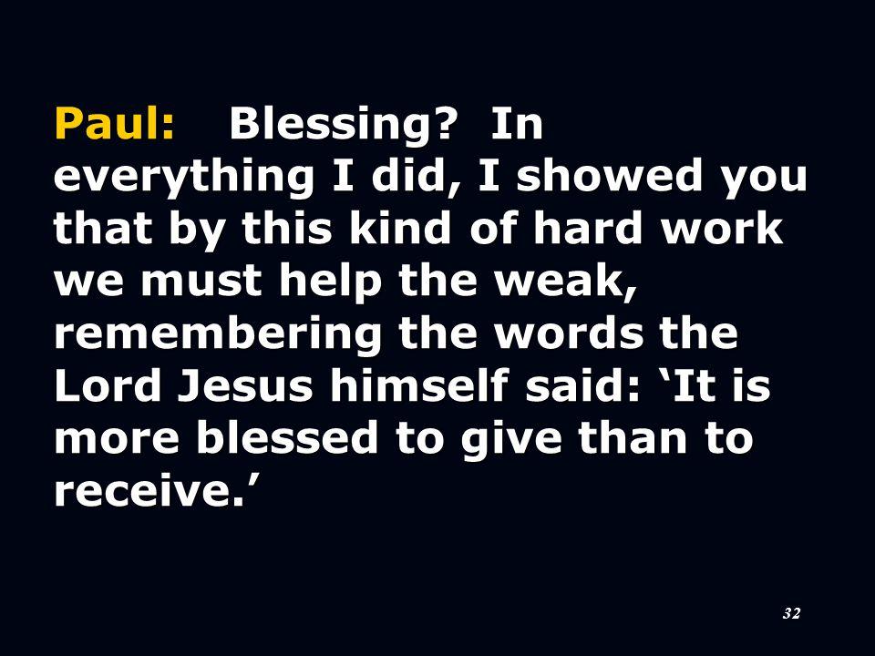 32 Paul:Blessing.