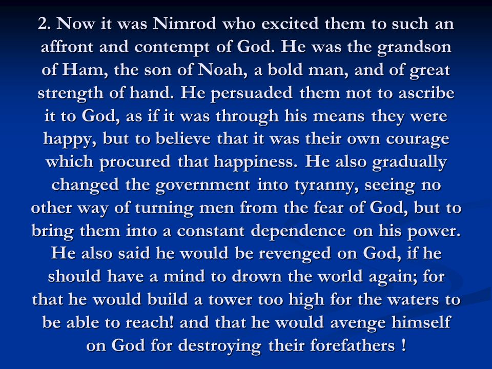 2. Now it was Nimrod who excited them to such an affront and contempt of God.