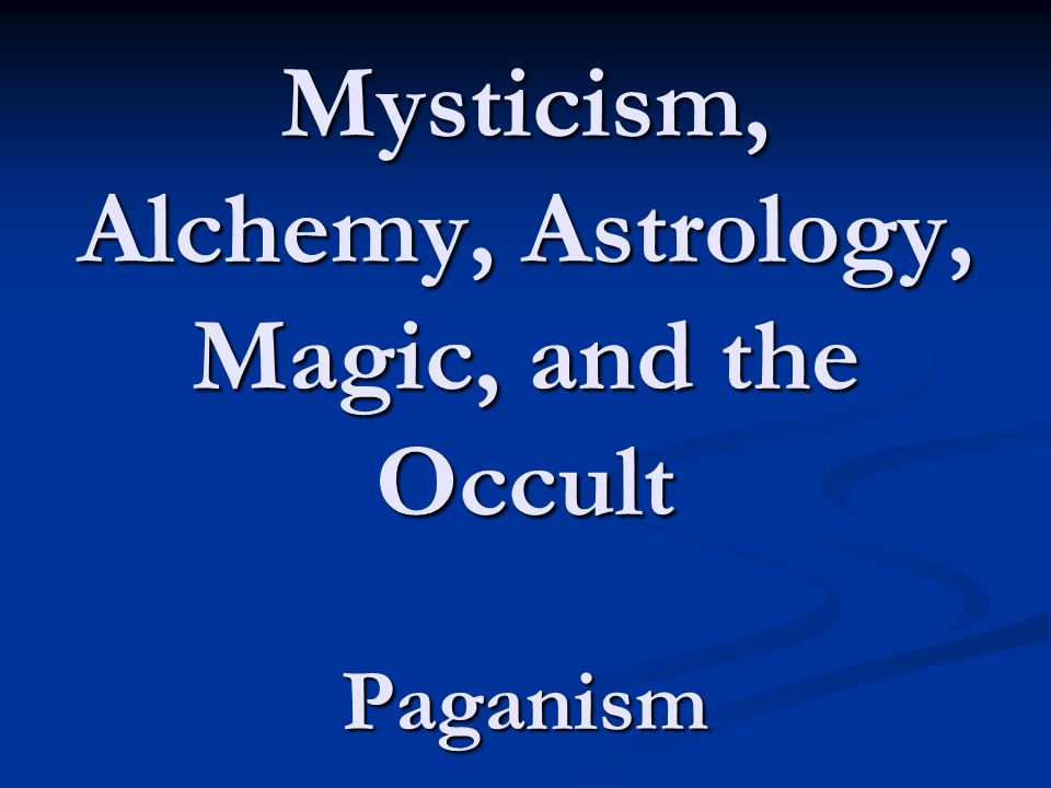 Mysticism, Alchemy, Astrology, Magic, and the Occult Paganism