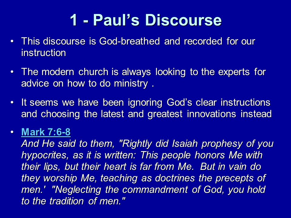 1 - Paul's Discourse This discourse is God-breathed and recorded for our instructionThis discourse is God-breathed and recorded for our instruction The modern church is always looking to the experts for advice on how to do ministry.The modern church is always looking to the experts for advice on how to do ministry.