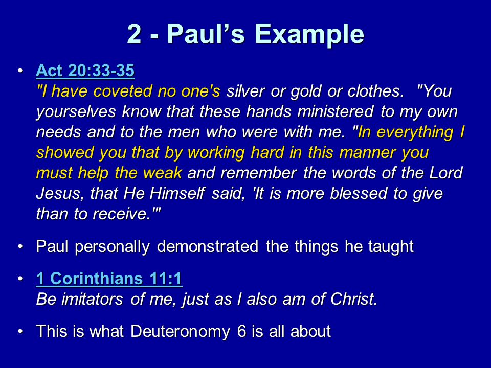 2 - Paul's Example Act 20:33-35 I have coveted no one s silver or gold or clothes.