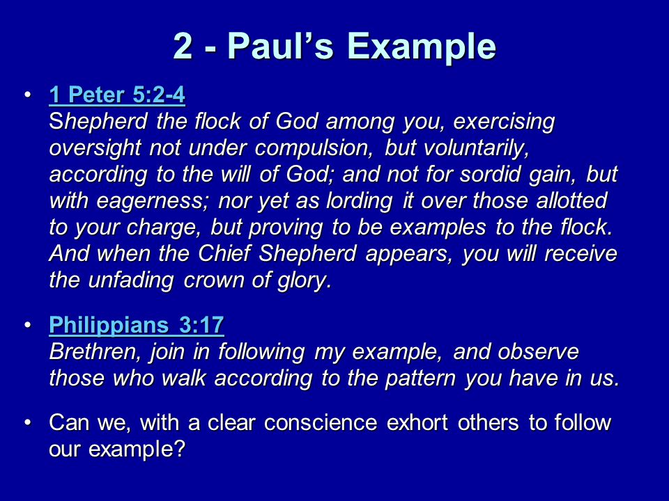 2 - Paul's Example 1 Peter 5:2-4 Shepherd the flock of God among you, exercising oversight not under compulsion, but voluntarily, according to the wil