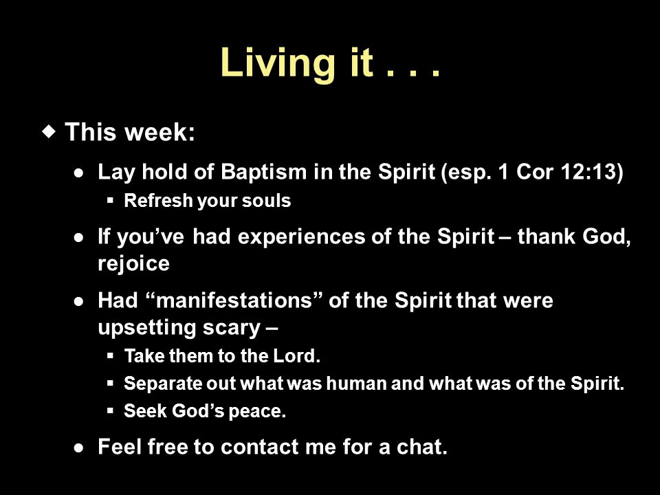 Living it...  This week: Lay hold of Baptism in the Spirit (esp.