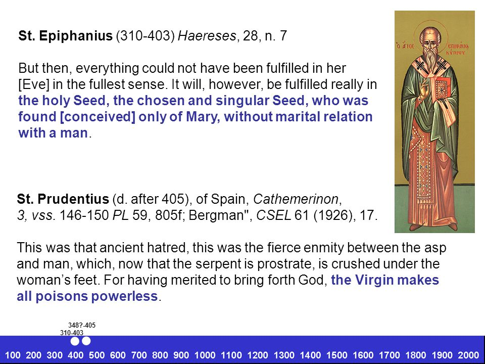St. Epiphanius (310-403) Haereses, 28, n. 7 But then, everything could not have been fulfilled in her [Eve] in the fullest sense. It will, however, be