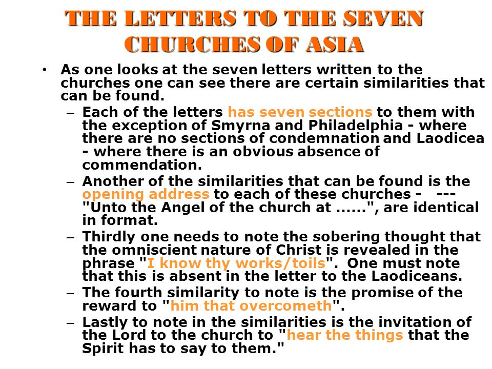 THE LETTERS TO THE SEVEN CHURCHES OF ASIA As one looks at the seven letters written to the churches one can see there are certain similarities that can be found.