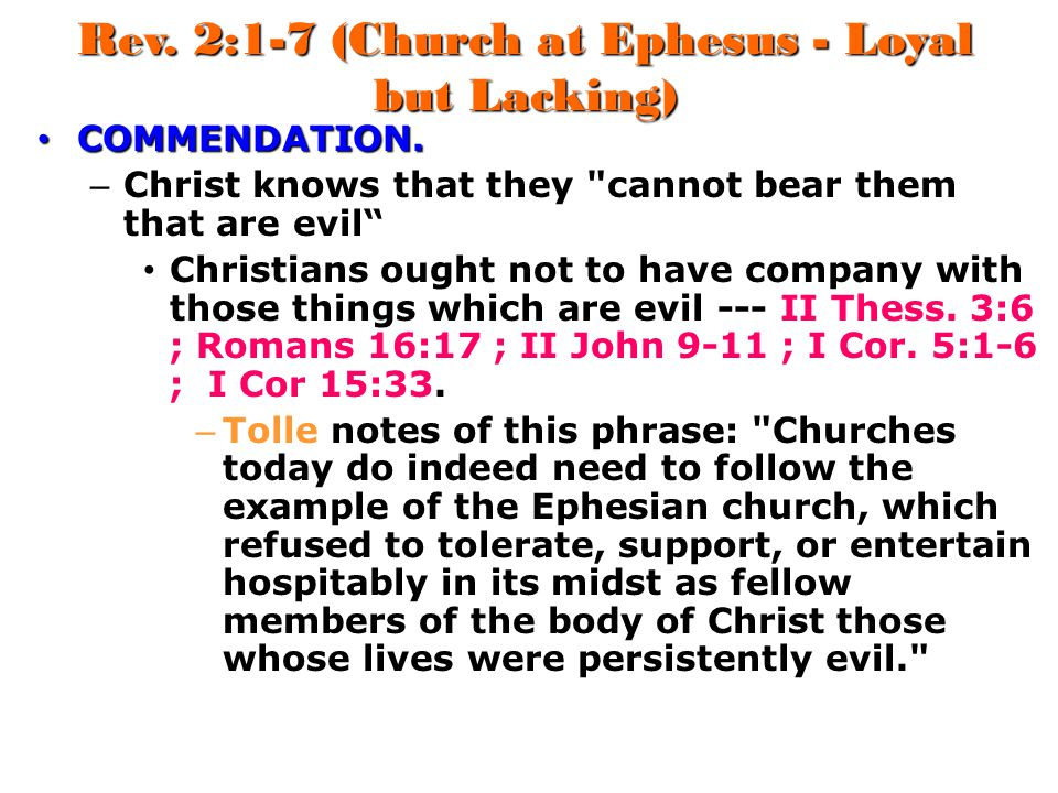 Rev. 2:1-7 (Church at Ephesus - Loyal but Lacking) COMMENDATION. COMMENDATION. – Christ knows that they