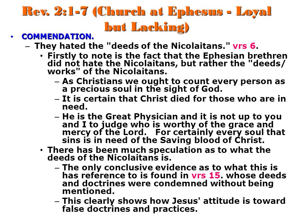 Rev. 2:1-7 (Church at Ephesus - Loyal but Lacking) COMMENDATION. COMMENDATION. – They hated the