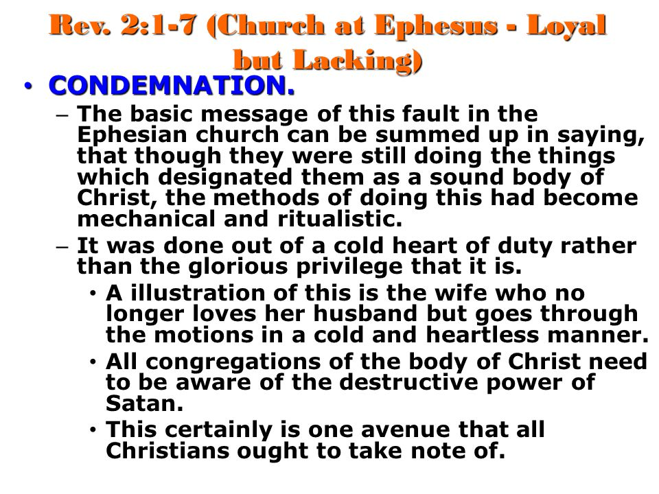 Rev. 2:1-7 (Church at Ephesus - Loyal but Lacking) CONDEMNATION. CONDEMNATION. – The basic message of this fault in the Ephesian church can be summed
