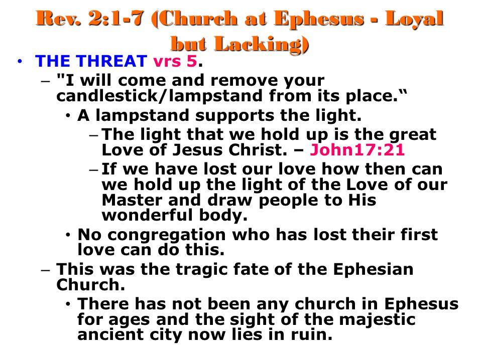 Rev. 2:1-7 (Church at Ephesus - Loyal but Lacking) THE THREAT vrs 5. –