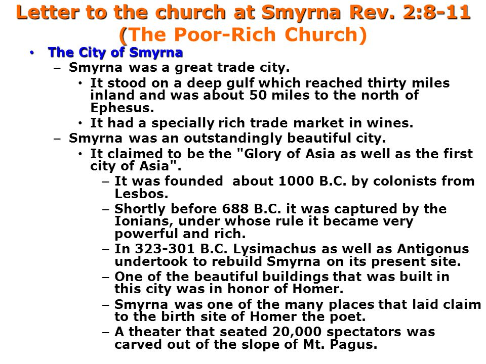 Letter to the church at Smyrna Rev. 2:8-11 ( Letter to the church at Smyrna Rev. 2:8-11 (The Poor-Rich Church) The City of Smyrna The City of Smyrna –