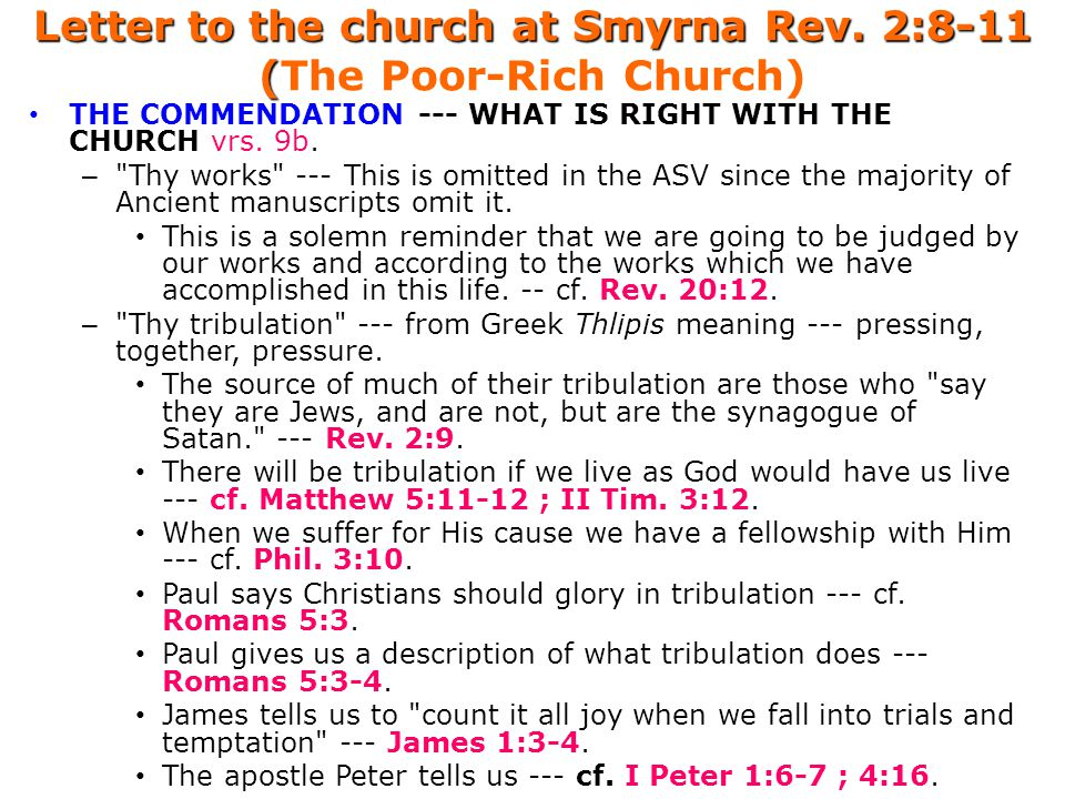 Letter to the church at Smyrna Rev. 2:8-11 ( Letter to the church at Smyrna Rev. 2:8-11 (The Poor-Rich Church) THE COMMENDATION --- WHAT IS RIGHT WITH