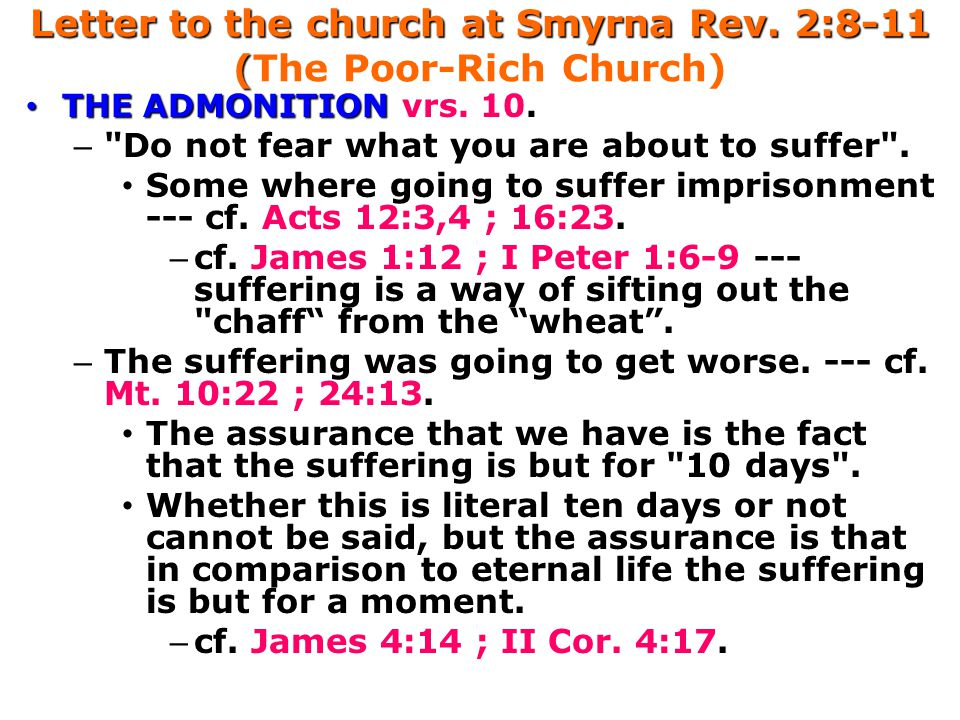 Letter to the church at Smyrna Rev. 2:8-11 ( Letter to the church at Smyrna Rev. 2:8-11 (The Poor-Rich Church) THE ADMONITION THE ADMONITION vrs. 10.