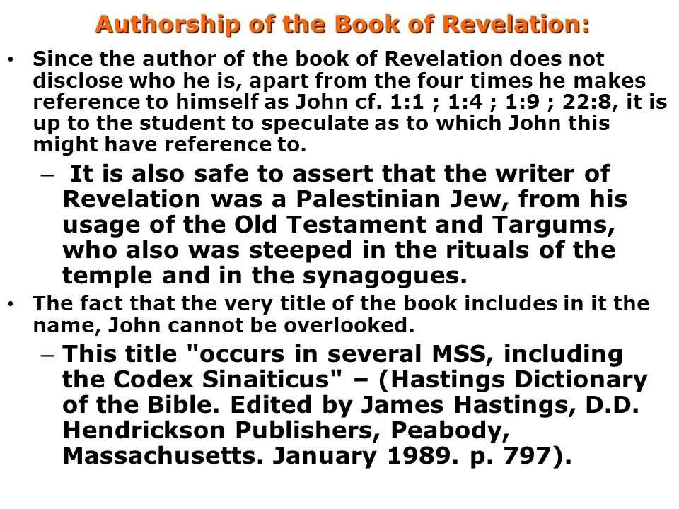 Authorship of the Book of Revelation: Since the author of the book of Revelation does not disclose who he is, apart from the four times he makes reference to himself as John cf.