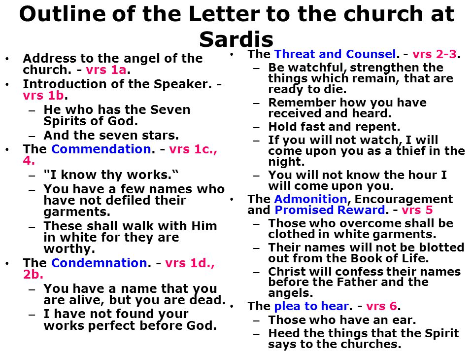Outline of the Letter to the church at Sardis Address to the angel of the church. - vrs 1a. Introduction of the Speaker. - vrs 1b. – He who has the Se