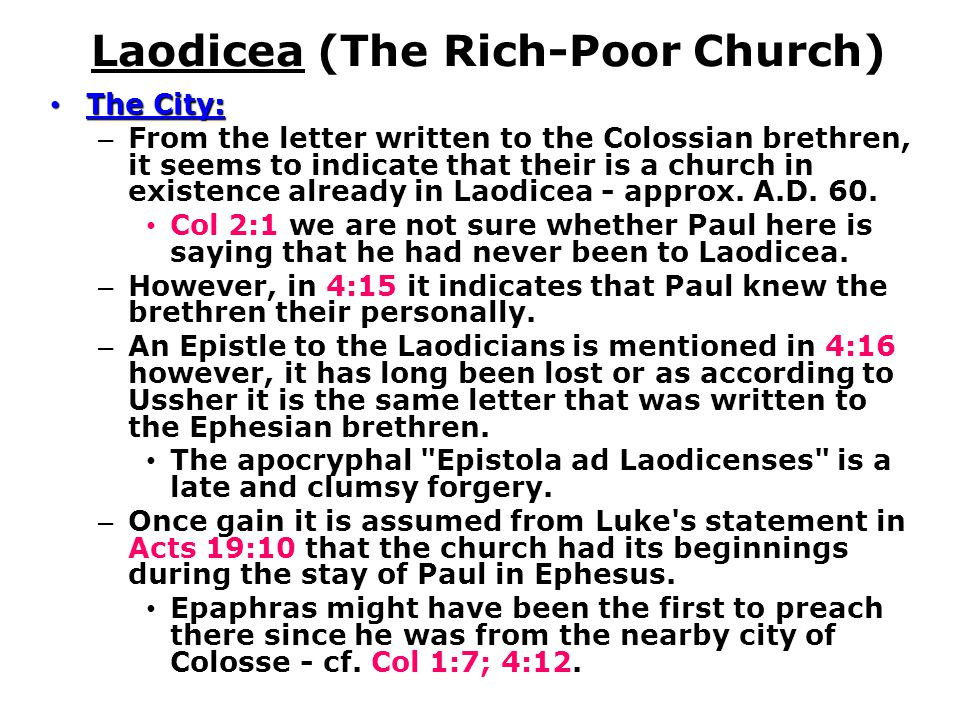 Laodicea (The Rich-Poor Church) The City: The City: – From the letter written to the Colossian brethren, it seems to indicate that their is a church in existence already in Laodicea - approx.