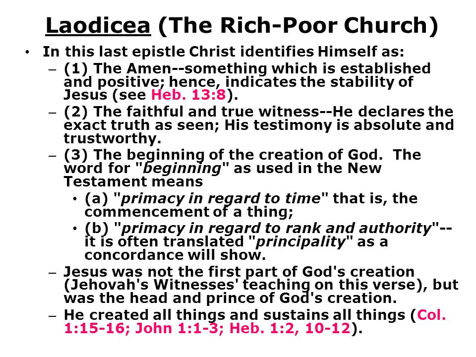 Laodicea (The Rich-Poor Church) In this last epistle Christ identifies Himself as: – (1) The Amen--something which is established and positive; hence, indicates the stability of Jesus (see Heb.