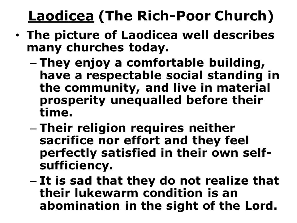 Laodicea (The Rich-Poor Church) The picture of Laodicea well describes many churches today.