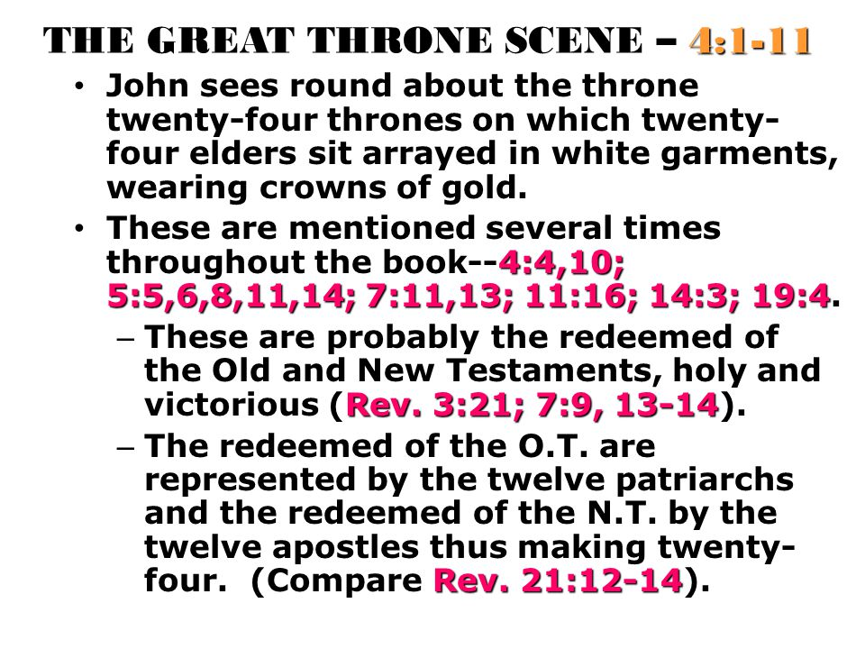 THE GREAT THRONE SCENE – 4:1-11 John sees round about the throne twenty-four thrones on which twenty- four elders sit arrayed in white garments, weari