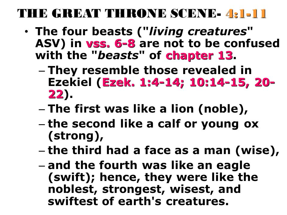 THE GREAT THRONE SCENE- 4:1-11 vss.6-8 chapter 13 The four beasts ( living creatures ASV) in vss.