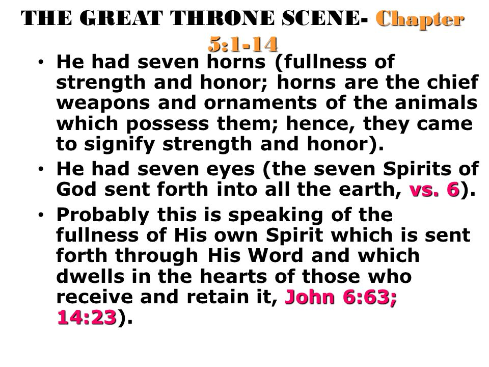 THE GREAT THRONE SCENE- Chapter 5:1-14 He had seven horns (fullness of strength and honor; horns are the chief weapons and ornaments of the animals wh