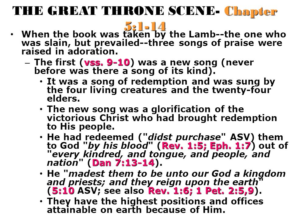 THE GREAT THRONE SCENE- Chapter 5:1-14 When the book was taken by the Lamb--the one who was slain, but prevailed--three songs of praise were raised in adoration.