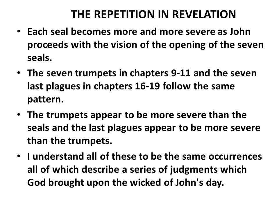 THE REPETITION IN REVELATION Each seal becomes more and more severe as John proceeds with the vision of the opening of the seven seals. The seven trum