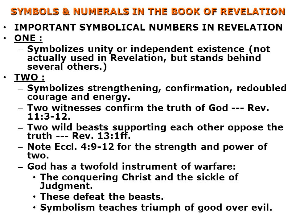 SYMBOLS & NUMERALS IN THE BOOK OF REVELATION IMPORTANT SYMBOLICAL NUMBERS IN REVELATION ONE : – Symbolizes unity or independent existence (not actuall