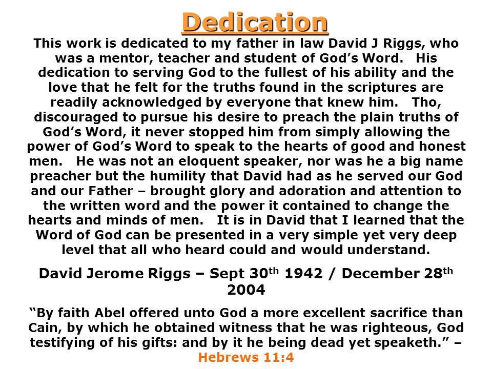 Dedication This work is dedicated to my father in law David J Riggs, who was a mentor, teacher and student of God's Word.