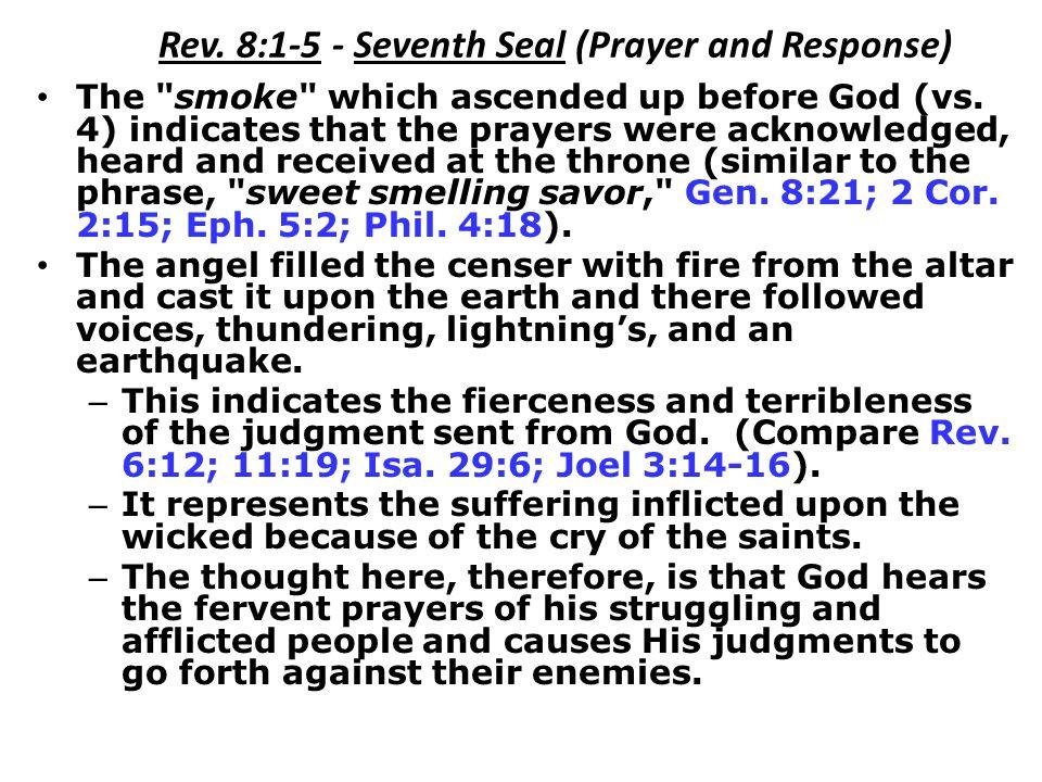 Rev. 8:1-5 - Seventh Seal (Prayer and Response) The