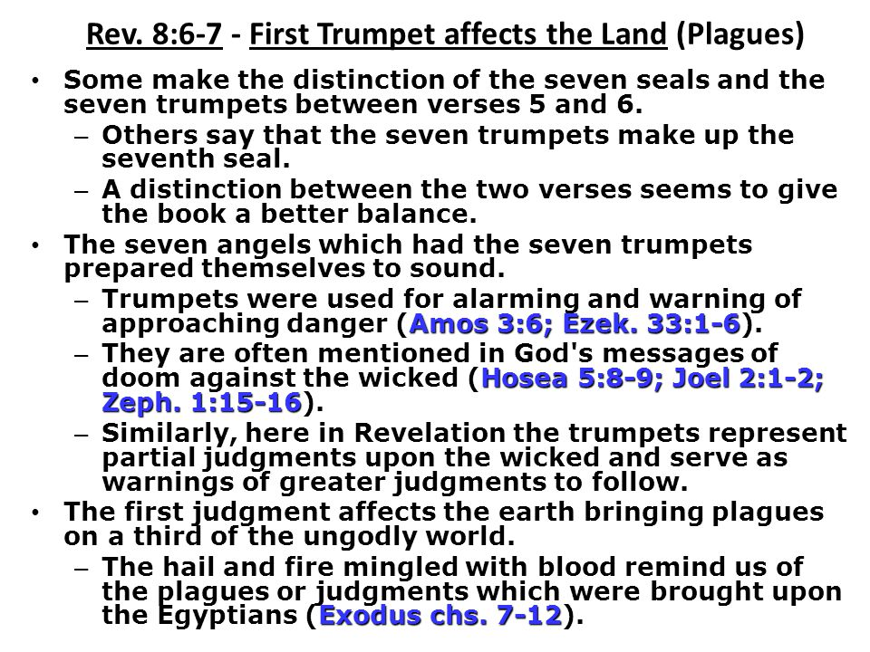 Rev. 8:6-7 - First Trumpet affects the Land (Plagues) Some make the distinction of the seven seals and the seven trumpets between verses 5 and 6. – Ot