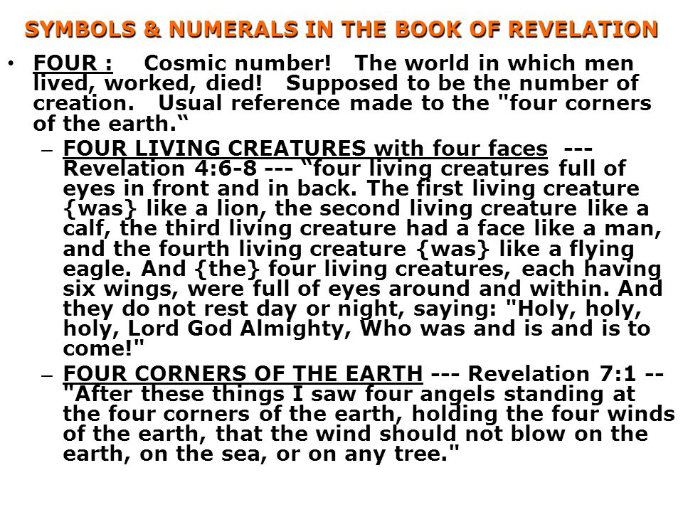SYMBOLS & NUMERALS IN THE BOOK OF REVELATION FOUR :Cosmic number! The world in which men lived, worked, died! Supposed to be the number of creation. U
