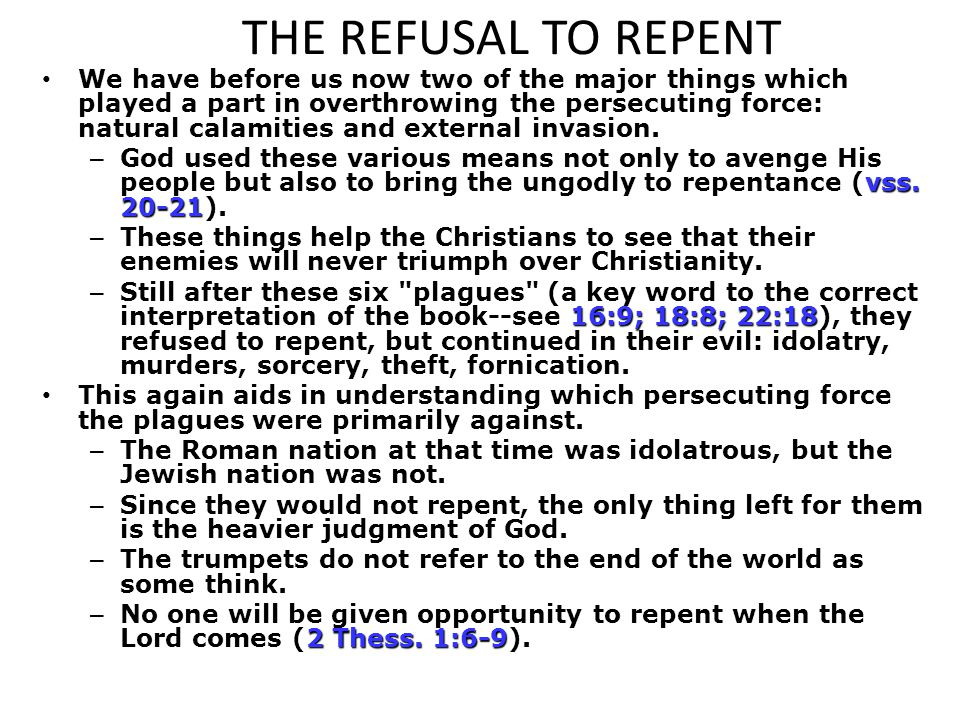 THE REFUSAL TO REPENT We have before us now two of the major things which played a part in overthrowing the persecuting force: natural calamities and external invasion.