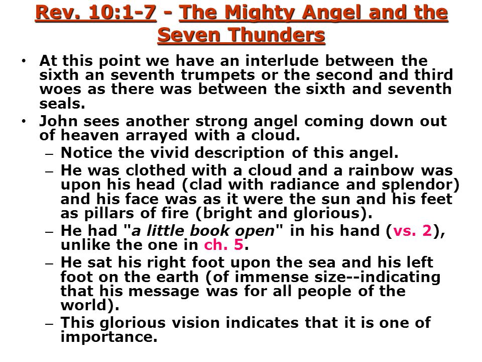 Rev. 10:1-7 - The Mighty Angel and the Seven Thunders At this point we have an interlude between the sixth an seventh trumpets or the second and third