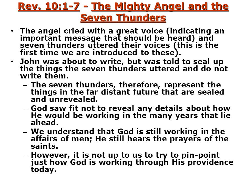 Rev. 10:1-7 - The Mighty Angel and the Seven Thunders The angel cried with a great voice (indicating an important message that should be heard) and se